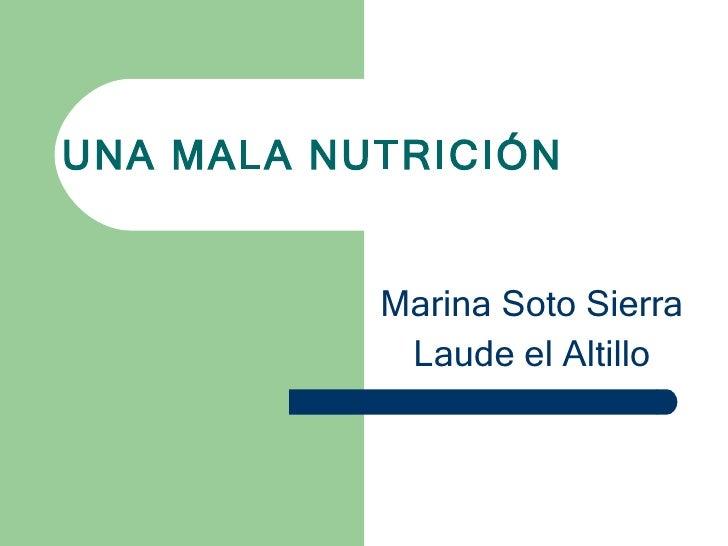 UNA MALA NUTRICIÓN Marina Soto Sierra Laude el Altillo