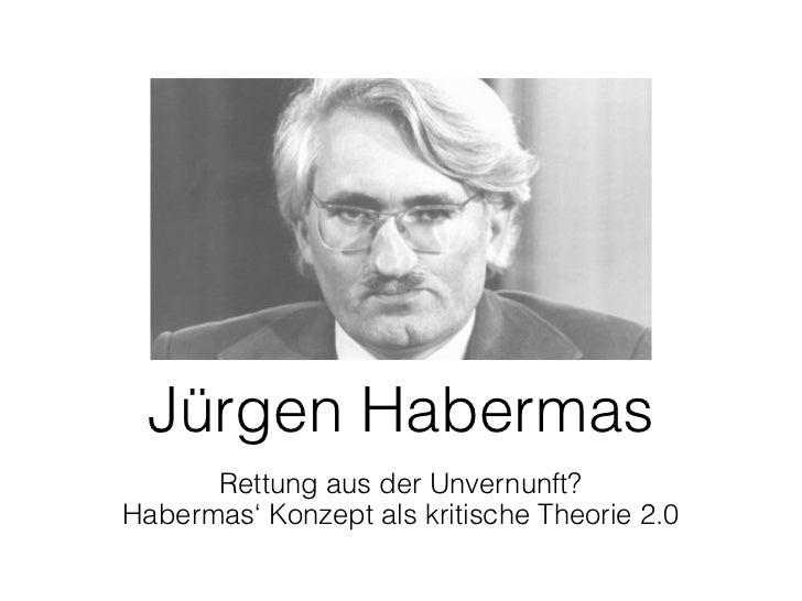 Jürgen Habermas      Rettung aus der Unvernunft?Habermas' Konzept als kritische Theorie 2.0