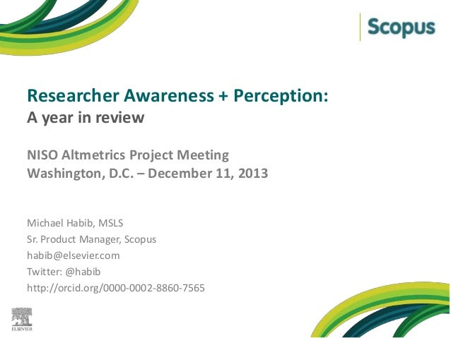 Researcher Awareness + Perception: A year in review NISO Altmetrics Project Meeting Washington, D.C. – December 11, 2013 M...