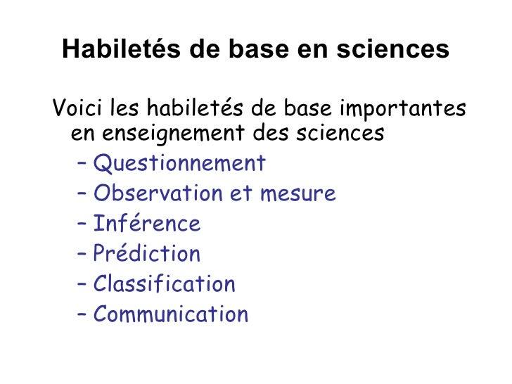 Habiletés de base en sciences <ul><li>Voici les habiletés de base importantes en enseignement des sciences </li></ul><ul><...