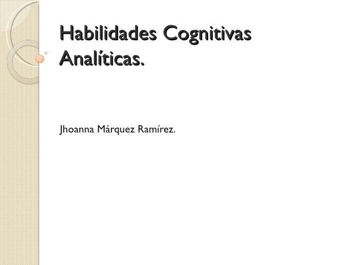 Habilidades CognitivasAnalíticas.Jhoanna Márquez Ramírez.