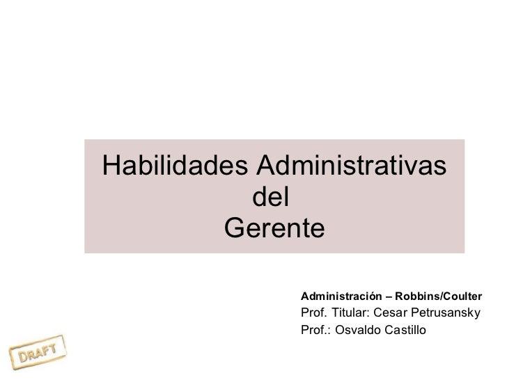 Habilidades Administrativas del  Gerente <ul><li>Administración – Robbins/Coulter </li></ul><ul><li>Prof. Titular:  Cesar ...