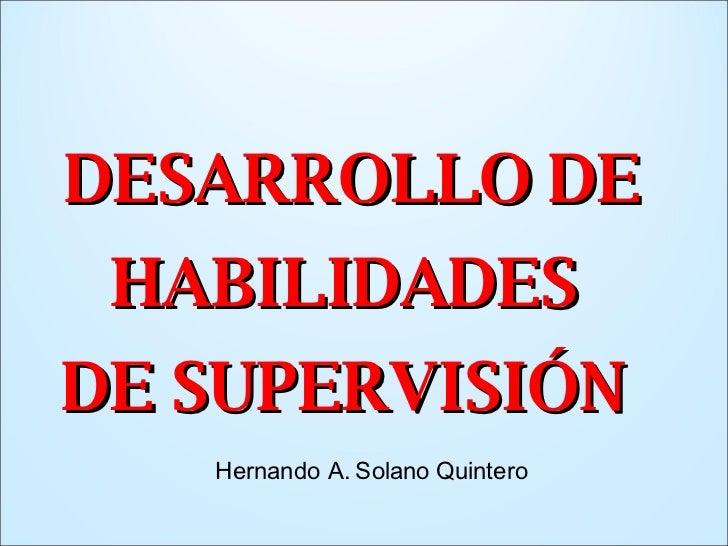 DESARROLLO DE HABILIDADES  DE SUPERVISIÓN  Hernando A. Solano Quintero