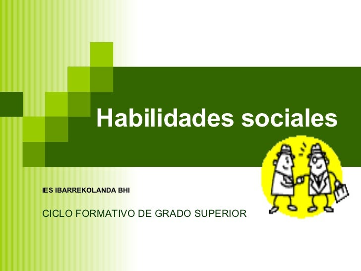 Habilidades sociales IES IBARREKOLANDA BHI CICLO FORMATIVO DE GRADO SUPERIOR 