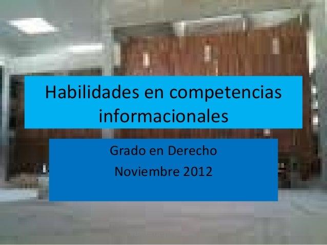 Habilidades en competencias       informacionales       Grado en Derecho        Noviembre 2012          Biblioteca Campus ...