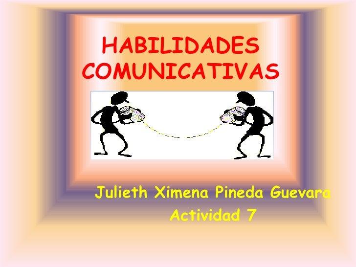 HABILIDADESCOMUNICATIVASJulieth Ximena Pineda Guevara          Actividad 7
