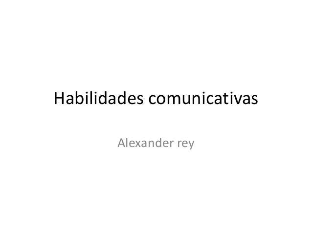 Habilidades comunicativas Alexander rey
