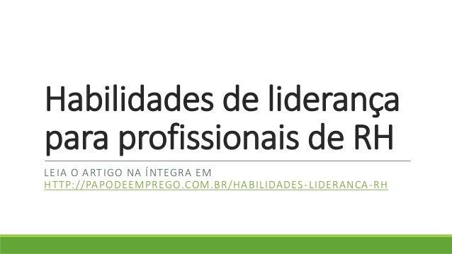 Habilidades de liderança para profissionais de RH LEIA O ARTIGO NA ÍNTEGRA EM HTTP://PAPODEEMPREGO.COM.BR/HABILIDADES-LIDE...