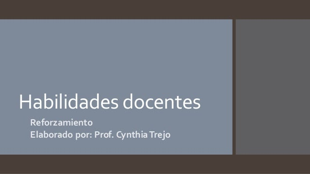 Habilidades docentes  Reforzamiento  Elaborado por: Prof. Cynthia Trejo