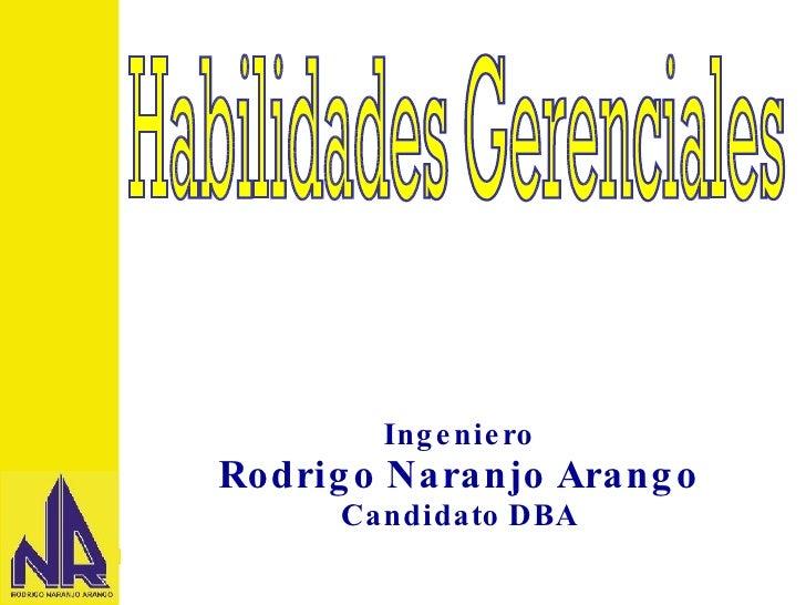 Ingeniero Rodrigo Naranjo Arango Candidato DBA Habilidades Gerenciales