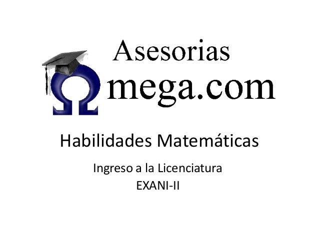 Habilidades Matemáticas Ingreso a la Licenciatura EXANI-II