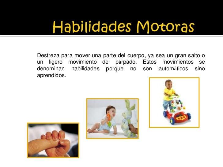 Habilidades Motoras<br />Destreza para mover una parte del cuerpo, ya sea un gran salto o un ligero movimiento del párpado...