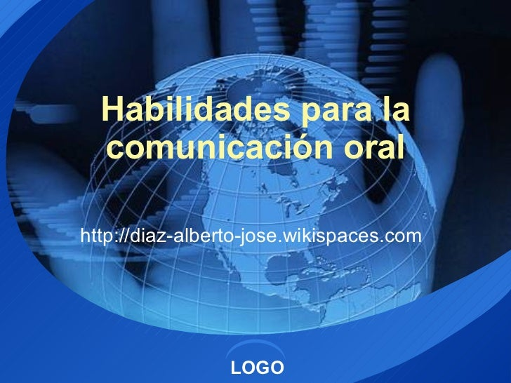 Habilidades para la comunicación oral http://diaz-alberto-jose.wikispaces.com