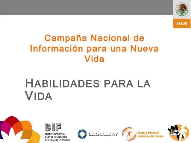 Campaña Nacional deInformación para una NuevaVidaHABILIDADES PARA LAVIDA