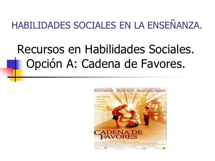 HABILIDADES SOCIALES EN LA ENSEÑANZA. Recursos en Habilidades Sociales.  Opción A: Cadena de Favores.