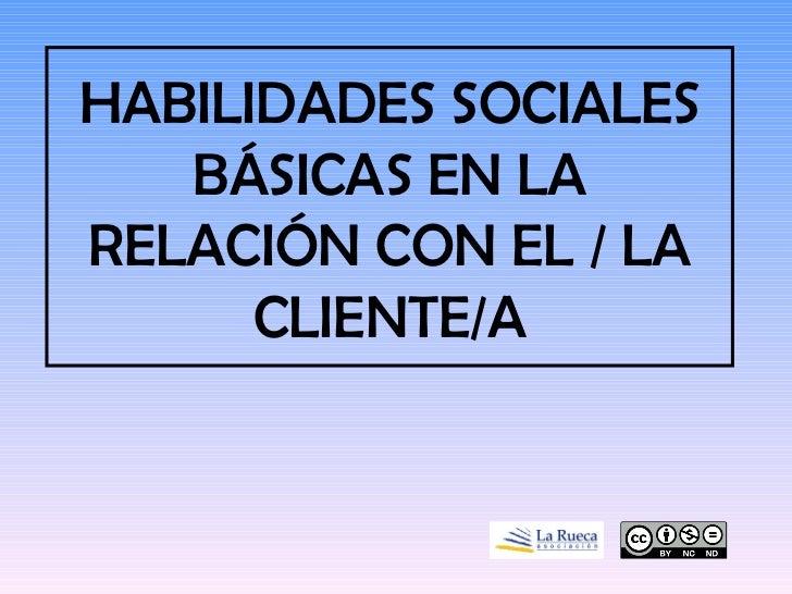 HABILIDADES SOCIALES BÁSICAS EN LA RELACIÓN CON EL / LA CLIENTE/A