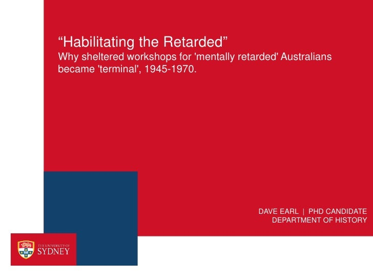"""Habilitating the Retarded""Why sheltered workshops for mentally retarded Australiansbecame terminal, 1945-1970.           ..."