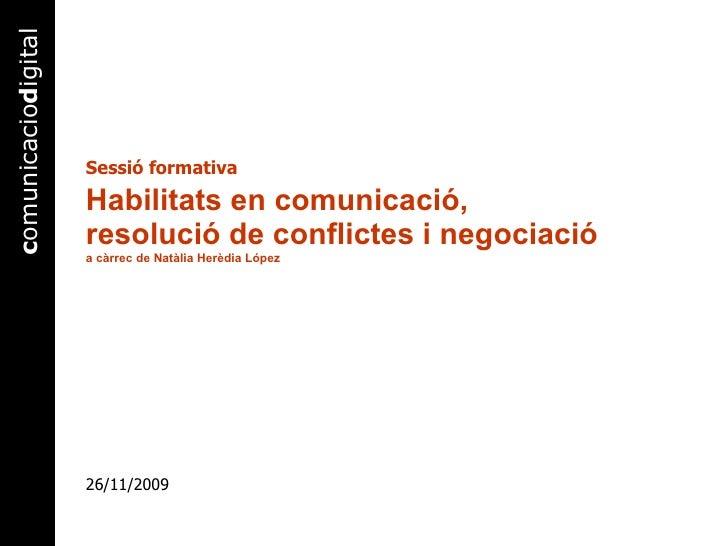 Habilitats en comunicació,  resolució de conflictes i negociació a càrrec de Natàlia Herèdia López Sessió formativa