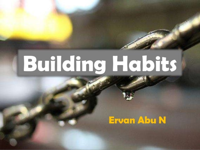 Building Habits        Ervan Abu N