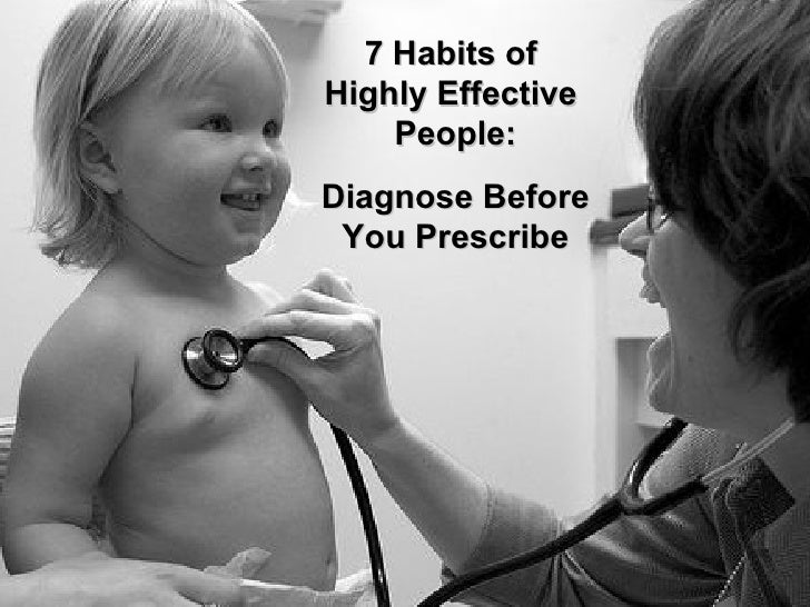 Diagnose Before You Prescribe 7 Habits of  Highly Effective  People: