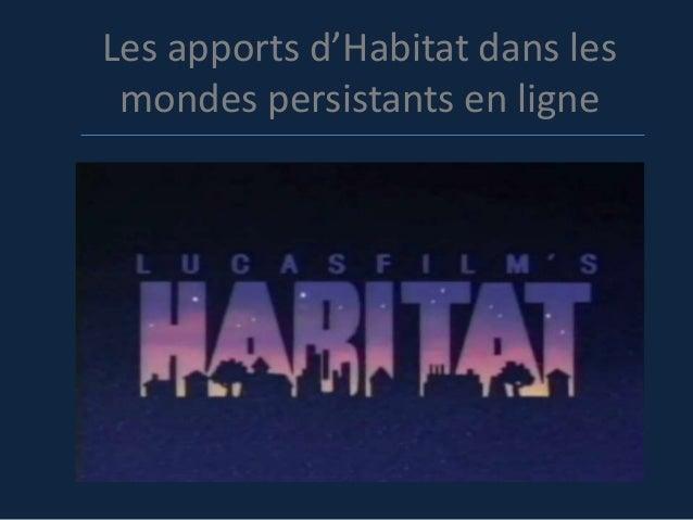 Les apports d'Habitat dans les mondes persistants en ligne