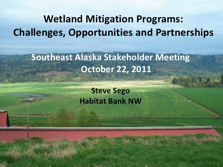 Wetland Mitigation Programs:Challenges, Opportunities and Partnerships   Southeast Alaska Stakeholder Meeting             ...