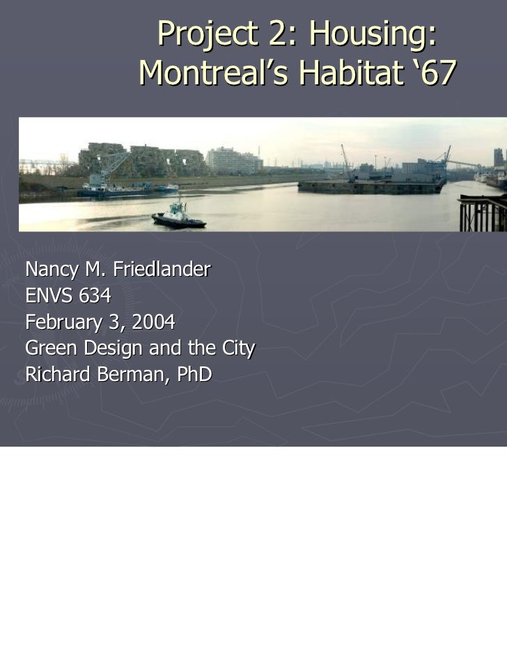 Project 2: Housing:            Montreal's Habitat '67Nancy M. FriedlanderENVS 634February 3, 2004Green Design and the City...