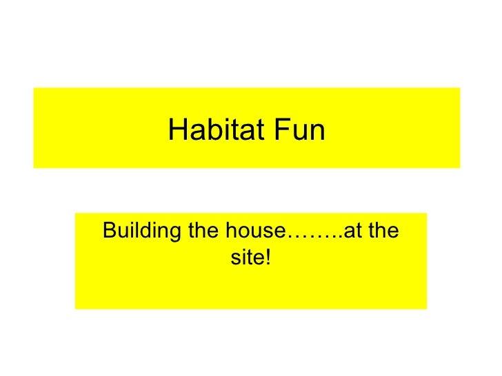 Habitat Fun