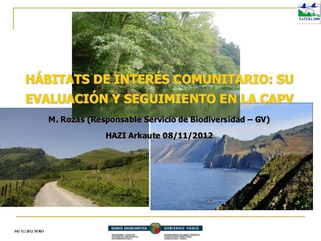 HÁBITATS DE INTERÉS COMUNITARIO: SU     EVALUACIÓN Y SEGUIMIENTO EN LA CAPV                 M. Rozas (Responsable Servicio...