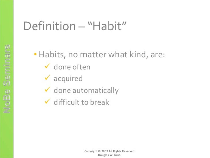 break a habit by practicing it Free essay: how to break a bad habit breaking a bad habit is and can be very hard to do to start a habit is kind of simple once you think of something like.