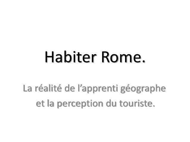 Habiter Rome. La réalité de l'apprenti géographe et la perception du touriste.