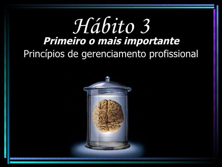 Hábito 3 Primeiro o mais importante Princípios de gerenciamento profissional