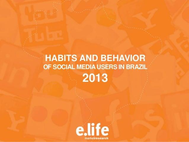 HÁBITOS E COMPORTAMENTODOS USUÁRIOS DE REDES SOCIAIS NO BRASIL2013HABITS AND BEHAVIOROF SOCIAL MEDIAUSERS IN BRAZIL2013