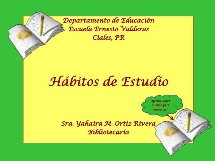 Departamento de Educación   Escuela Ernesto Valderas          Ciales, PRHábitos de Estudio                           Oprim...