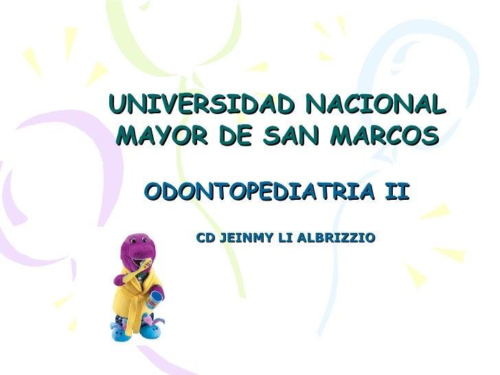 UNIVERSIDAD NACIONAL MAYOR DE SAN MARCOS ODONTOPEDIATRIA II CD JEINMY LI ALBRIZZIO