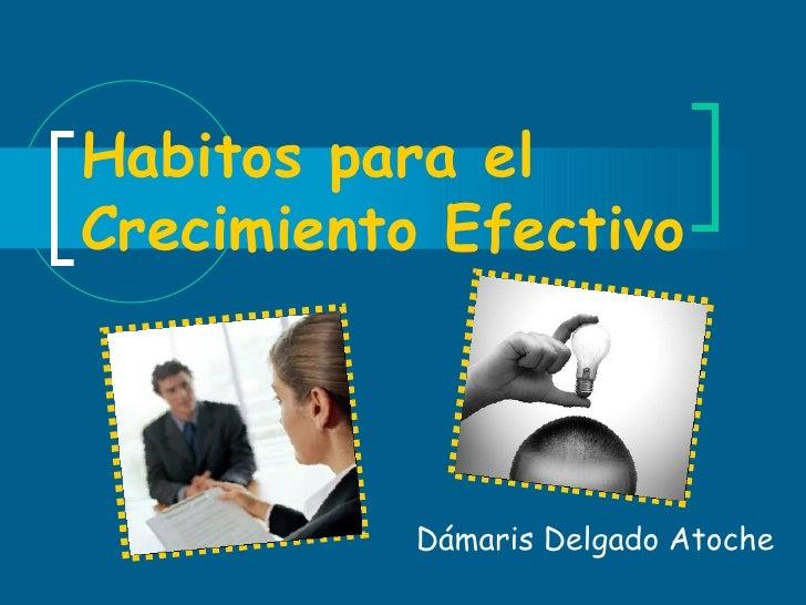 Habitos para el Crecimiento Efectivo Dámaris Delgado Atoche