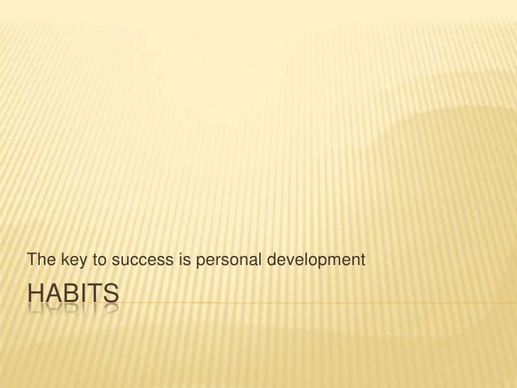 Habits<br />The key to success is personal development<br />