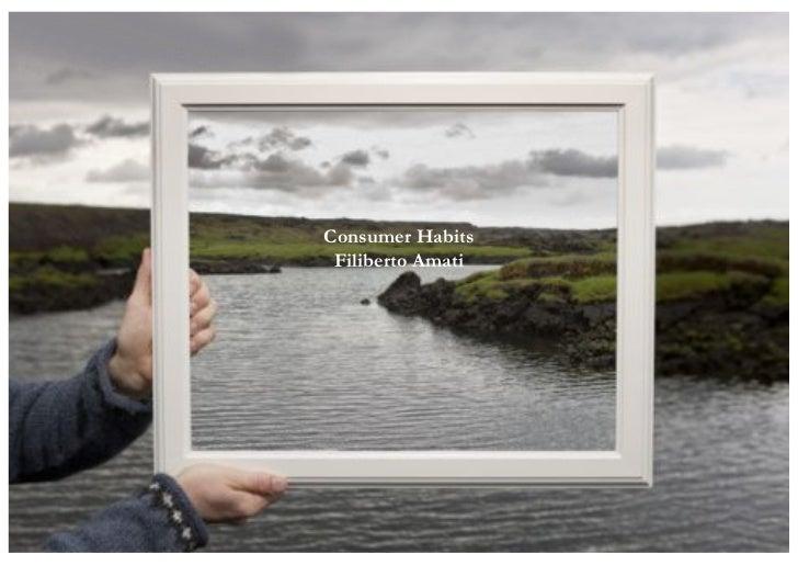 http://www.filibertoamati.com                                Consumer Habits                                 Filiberto Ama...