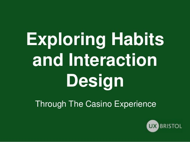UX Bristol 2014 - Habits and interaction design from the casino experience