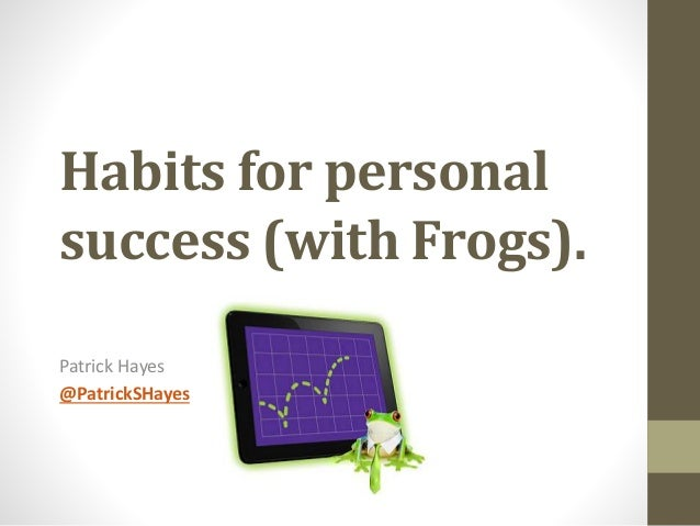 Habits for personal success (with frogs)