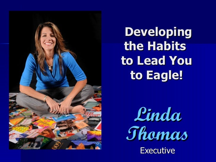 Developing the Habits  to Lead You to Eagle! Linda Thomas Executive