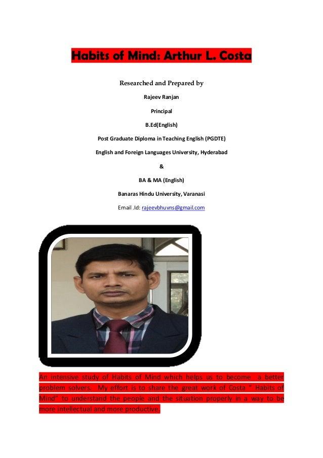 Habits of Mind: Arthur L. Costa Researched and Prepared by Rajeev Ranjan Principal B.Ed(English) Post Graduate Diploma in ...