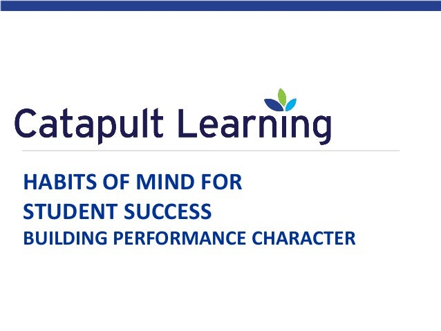 HABITS OF MIND FOR STUDENT SUCCESS BUILDING PERFORMANCE CHARACTER