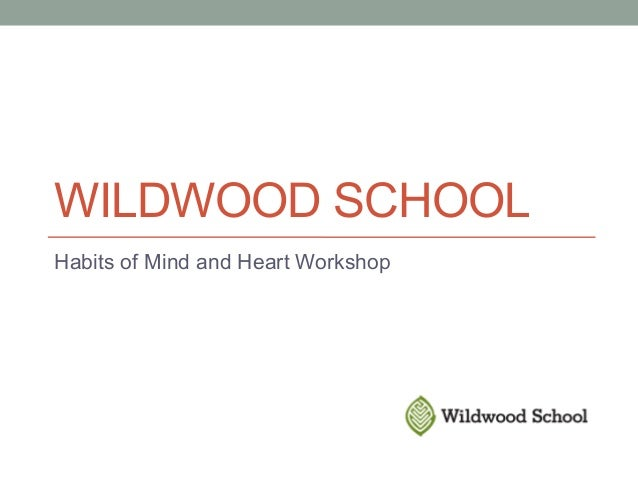 WILDWOOD SCHOOLHabits of Mind and Heart Workshop