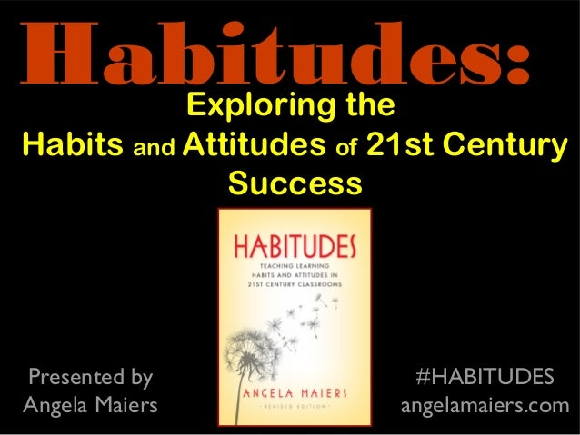 Exploring theHabits and Attitudes of 21st CenturySuccessHabitudes:#HABITUDESangelamaiers.comPresented byAngela Maiers
