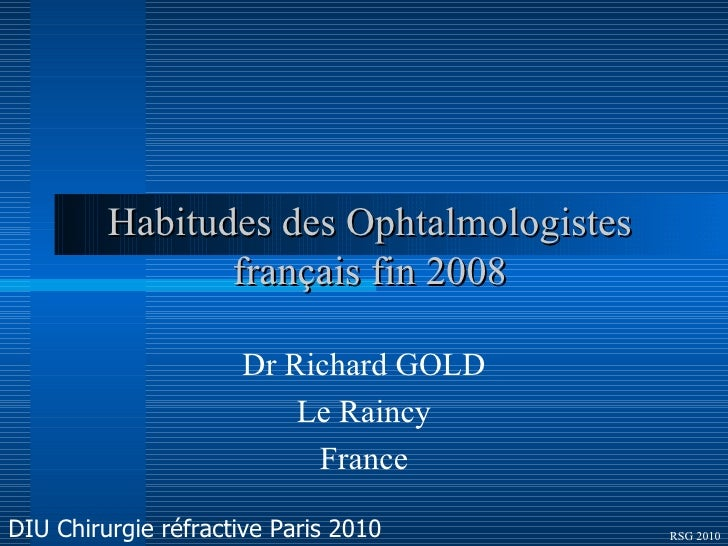 Habitudes des Ophtalmologistes français fin 2008 Dr Richard GOLD Le Raincy France RSG 2010 DIU Chirurgie réfractive Paris ...