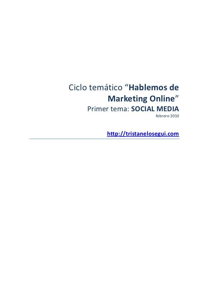 """Ciclo temático """"Hablemos de          Marketing Online""""    Primer tema: SOCIAL MEDIA                          febrero 2010 ..."""