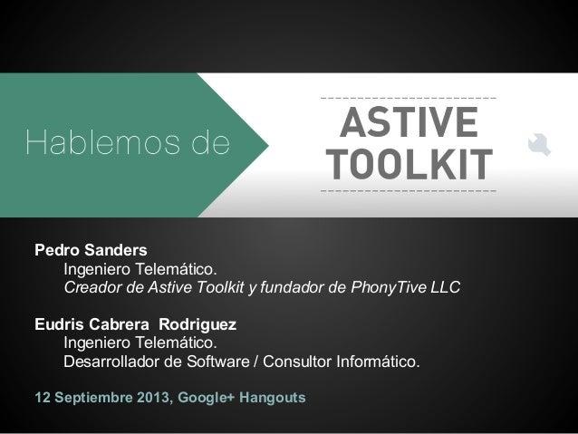 Pedro Sanders Ingeniero Telemático. Creador de Astive Toolkit y fundador de PhonyTive LLC Eudris Cabrera Rodriguez Ingenie...