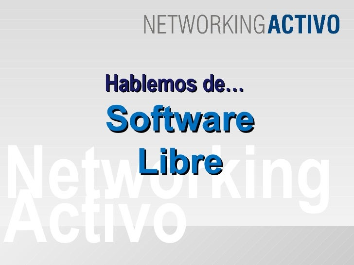 Hablemos de…   SoftwareNetworking    LibreActivo