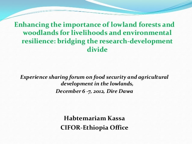 Enhancing the importance of lowland forests and woodlands for livelihoods and environmental resilience: bridging the resea...